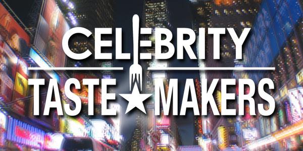 Celebrity Taste Makers